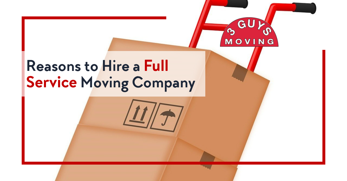 3guysmoving 1200x628 layout1685 1fcuq2r - Reasons to Hire a Full Service Moving Company