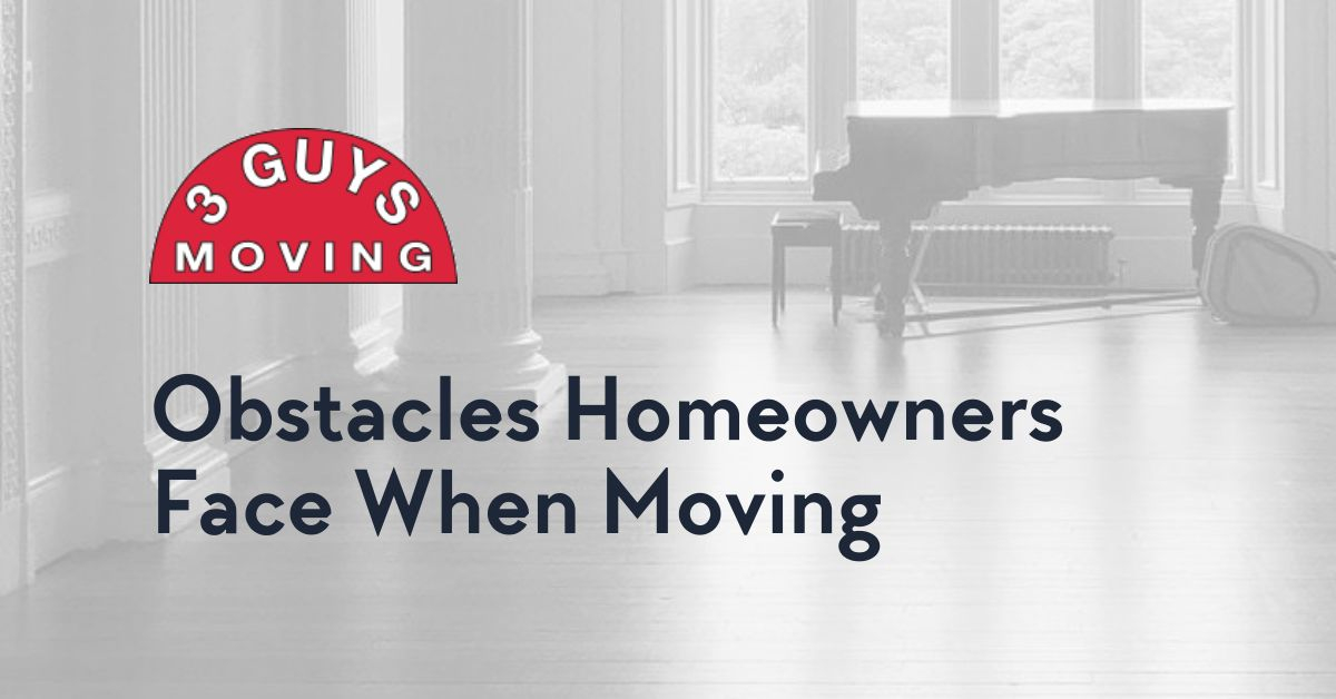 Obstacles Homeowners Face When Moving - Obstacles Homeowners Face When Moving