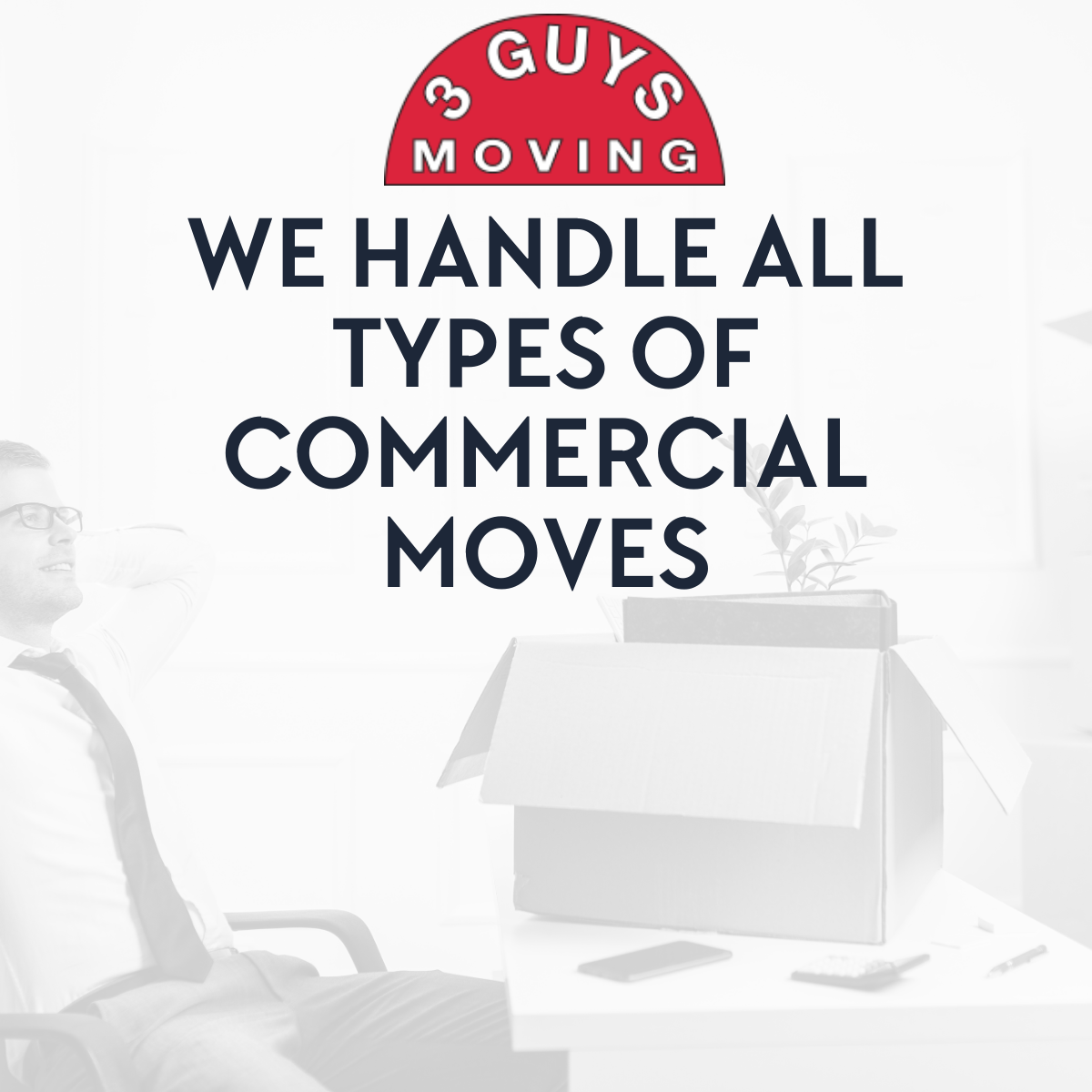 WE HANDLE ALL TYPES OF COMMERCIAL MOVES - We Handle All Types of Commercial Moves
