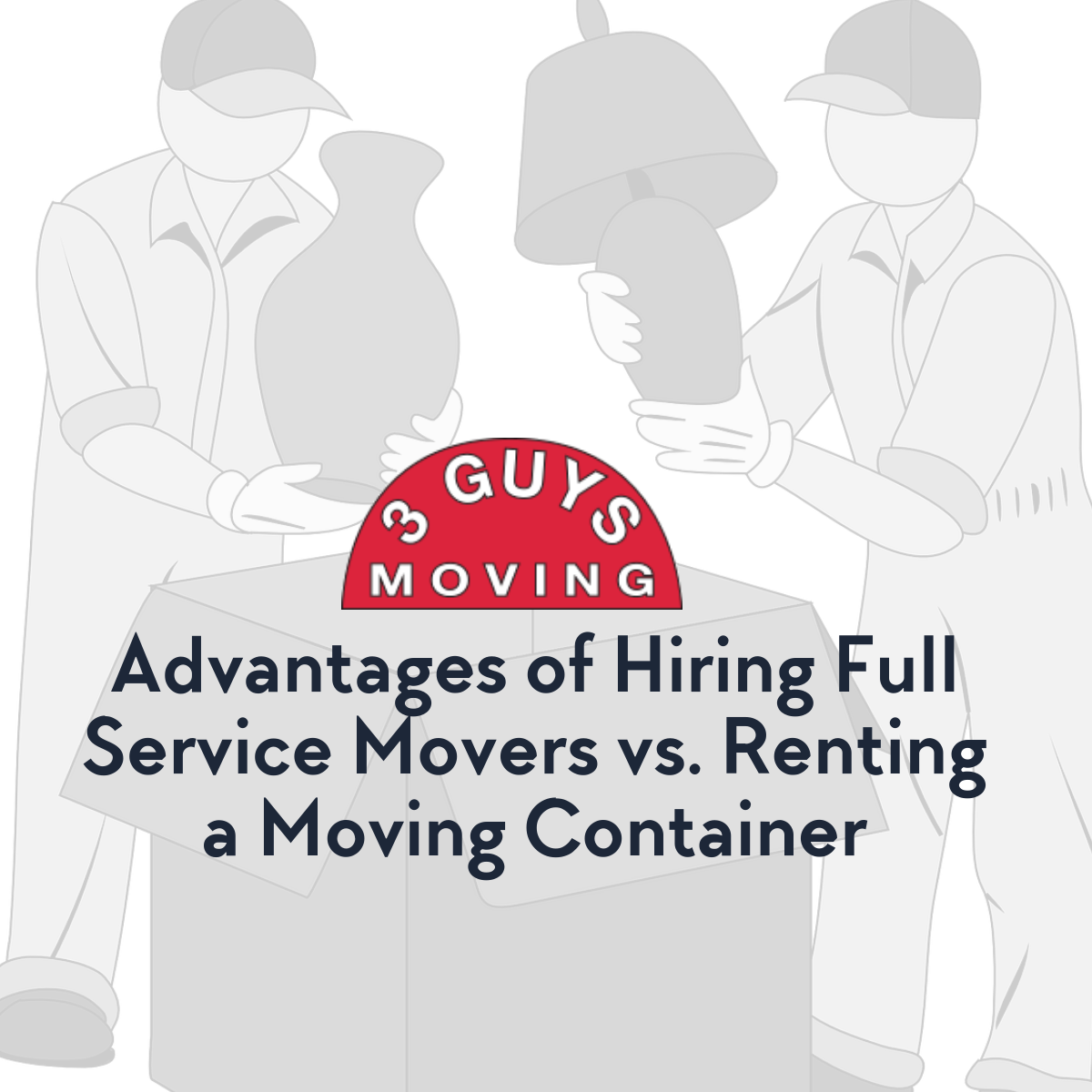 Advantages of Hiring Full Service Movers vs. Renting a Moving Container - Advantages of Hiring Full Service Movers vs. Renting a Moving Container