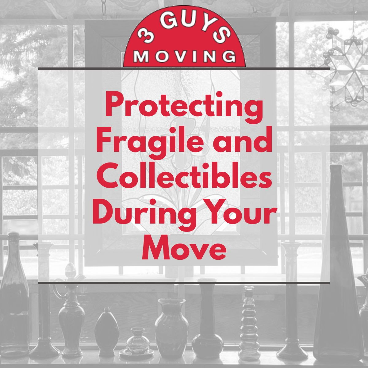 Protecting Fragile and Collectibles - Protecting Fragile and Collectibles During Your Move